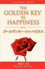Japanese/English Bilingual Version of the Golden Key to Happiness:  A Bilingual Book