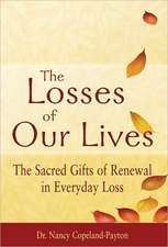 The Losses of Our Lives:  The Sacred Gifts of Renewal in Everyday Loss