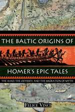 """The Baltic Origins of Homer's Epic Tales:  The """"Iliad, the """"Odyssey, and the Migration of Myth"""