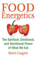 Food Energetics: The Spiritual, Emotional, and Nutritional Power of What We Eat