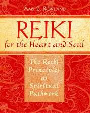Reiki for the Heart and Soul: The Reiki Principles as Spiritual Pathwork