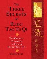 The Three Secrets of Reiki Tao Te Qi: The Original Teachings of Master Huang Zhen Hui