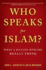 Who Speaks For Islam?: What a Billion Muslims Really Think
