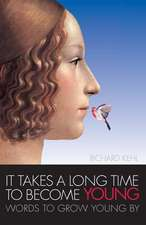 It Takes a Long Time to Become Young:  Words to Grow Young by