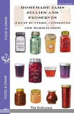 Homemade Jams, Jellies and Preserves (Fruit Butters, Conserves and Marmalades):  Fruit Butters, Conserves and Marmalades