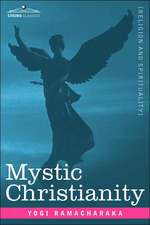 Mystic Christianity Or, the Inner Teachings of the Master