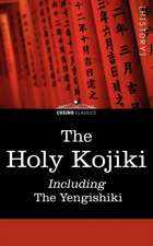 The Holy Kojiki -- Including, the Yengishiki