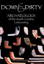 Down & Dirty:  Archaeology of the South Carolina Lowcountry