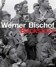 Werner Bischof:  Backstory