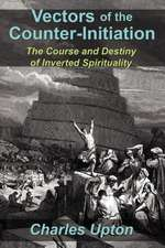 Vectors of the Counter-Initiation:  The Course and Destiny of Inverted Spirituality