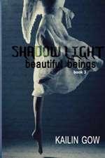Shadow Light (Beautiful Beings #3):  Beautiful Beings Series