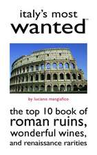 Italy's Most Wanted: The Top 10 Book of Roman Ruins, Wonderful Wines, and Renaissance Rarities