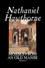 Mosses from an Old Manse, Volume I by Nathaniel Hawthorne, Fiction, Classics:  Together with the Annual Report of the Council of Economic Advisers