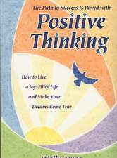 The Path to Success Is Paved with Positive Thinking:  How to Live a Joy-Filled Life and Make Your Dreams Come True