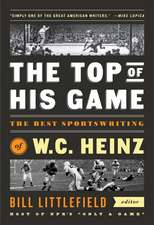 The Top Of His Game: The Best Sportswriting of W.C. Heinz