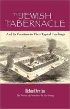 The Jewish Tabernacle:  And Its Furniture in Their Typical Teachings