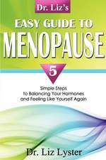 Dr. Liz's Easy Guide to Menopause:  5 Simple Steps to Balancing Your Hormones and Feeling Like Yourself Again