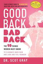 Good Back, Bad Back:  The 10 Things Women Must Know to Eliminate Back Pain and Look and Feel Younger