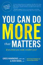 You Can Do More That Matters:  If You Knew You Could, Wouldn't You?