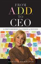 From A.D.D. to CEO:  A CEO's Journey from Chaos to Success