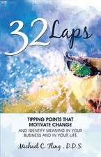32 Laps:  Tipping Points That Motivate Change and Identify Meaning in Your Business and in Your Life