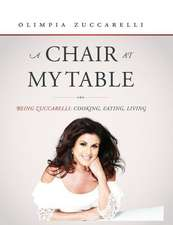 A Chair at My Table:  Cooking, Eating, Living