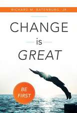 Change Is Great:  Be First