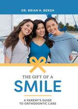 The Gift of a Smile: A Parent's Guide to Orthodontic Care