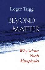 Beyond Matter: Why Science Needs Metaphysics