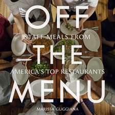 Off the Menu:  Staff Meals from America's Top Restaurants