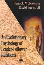 Evolutionary Psychology of Leader-Follower Relations