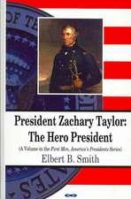 President Zachary Taylor: The Hero President