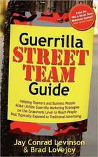 Guerrilla Street Team Guide:  Helping Teamers and Business People Alike Utilize Guerrilla Marketing Strategies on the Grassroots Level to Reach Peop