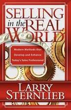 Selling in the Real World:  Modern Methods That Develop and Enhance Today's Sales Professional