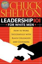 Leadership 101 for White Men:  How to Work Successfully with Black Colleagues and Customers