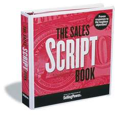 The Sales Script Book:  Proven Responses to the Toughest Objections!