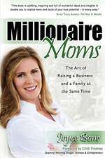 Millionaire Moms:  The Art of Raising a Business and a Family at the Same Time