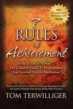 7 Rules of Achievement:  The Complete Guide to Programming Your Internal Success Mechanism