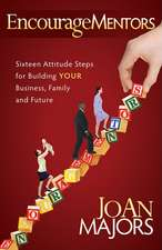 Encouragementors:  Sixteen Attitude Steps for Building Your Business, Family and Future