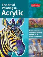 The Art of Painting in Acrylic:  Master Techniques for Painting Stunning Works of Art in Acrylic-Step by Step