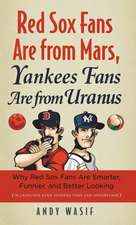 Red Sox Fans Are from Mars, Yankees Fans Are from Uranus:  Why Red Sox Fans Are Smarter, Funnier, and Better Looking (in Language Even Yankees Fans Can