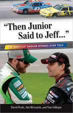 Then Junior Said to Jeff...: The Best NASCAR Stories Ever Told