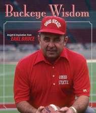 Buckeye Wisdom: Insight & Inspiration from Coach Earle Bruce