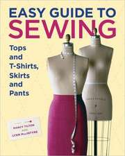 Easy Guide to Sewing Tops and T-Shirts, Skirts, and Pants:  150 Smart Ways to Save Money & Make Your Home More Comfortable & Green