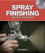 Spray Finishing Made Simple [With DVD]:  Down-To-Earth Solutions for Everyday Homes