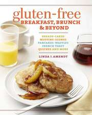 Gluten-Free Breakfast, Brunch & Beyond:  Breads, Cakes, Muffins, Scones, Pancakes, Waffles, French Toast, Quiches and More
