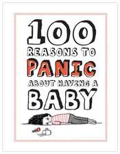 100 Reasons to Panic about Having a Baby