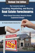Complete Guide to Locating, Negotiating & Buying Real Estate Foreclosures: What Smart Investors Need to Know -- Explained Simply