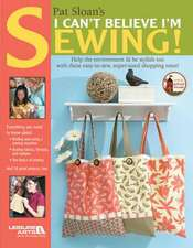 Pat Sloan's I Can't Believe Im Sewing (Leisure Arts #4434):  Comforting Kids, One Stitch at a Time