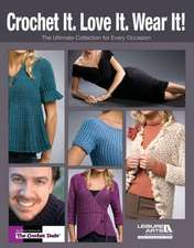 Crochet It. Love It. Wear It!:  The Ultimate Collection for Every Occasion